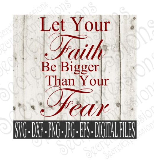 Let Your Faith Be Bigger Than Your Fear Svg, Bible Verse, Digital File, SVG, DXF, EPS, Png, Jpg, Cricut, Silhouette, Print File