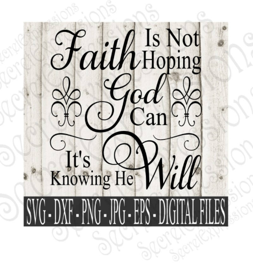 Faith Is Not Hoping God Can It Is Knowing He Will svg, religious inspirational, Digital File, SVG, DXF, EPS, Png, Jpg, Cricut, Silhouette, Print File