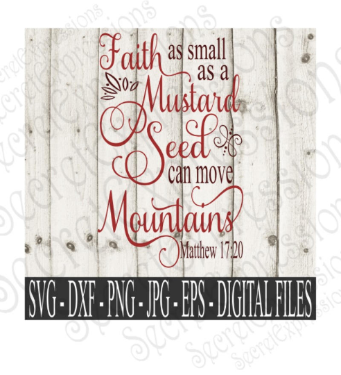 Faith as small as a Mustard Seed can move Mountains SVG, Matthew 17:20 Bible Verse, Digital File, SVG, DXF, EPS, Png, Jpg, Cricut, Silhouette, Print File