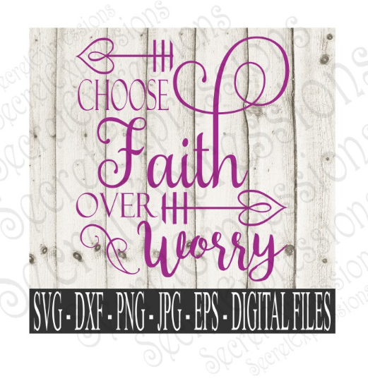 Choose Faith Over Worry svg, religious inspirational, Digital File, SVG, DXF, EPS, Png, Jpg, Cricut, Silhouette, Print File