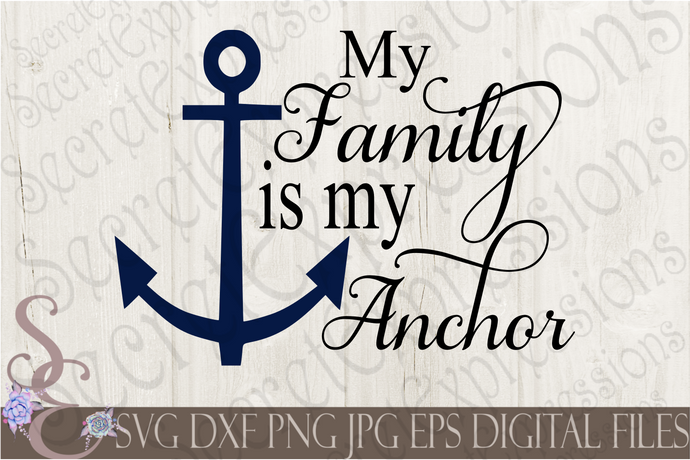 My Family is my Anchor Svg, Digital File, SVG, DXF, EPS, Png, Jpg, Cricut, Silhouette, Print File