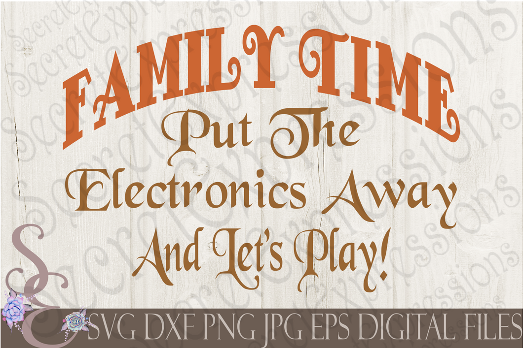 Family Time Put The Electronics Away and Let's Play Svg, Digital File, SVG, DXF, EPS, Png, Jpg, Cricut, Silhouette, Print File