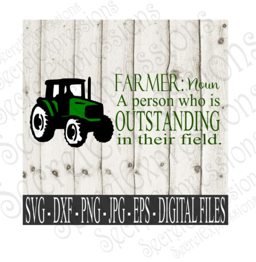 Farmer  Noun  A person who is outstanding in their field SVG, Digital File, SVG, DXF, EPS, Png, Jpg, Cricut, Silhouette, Print File