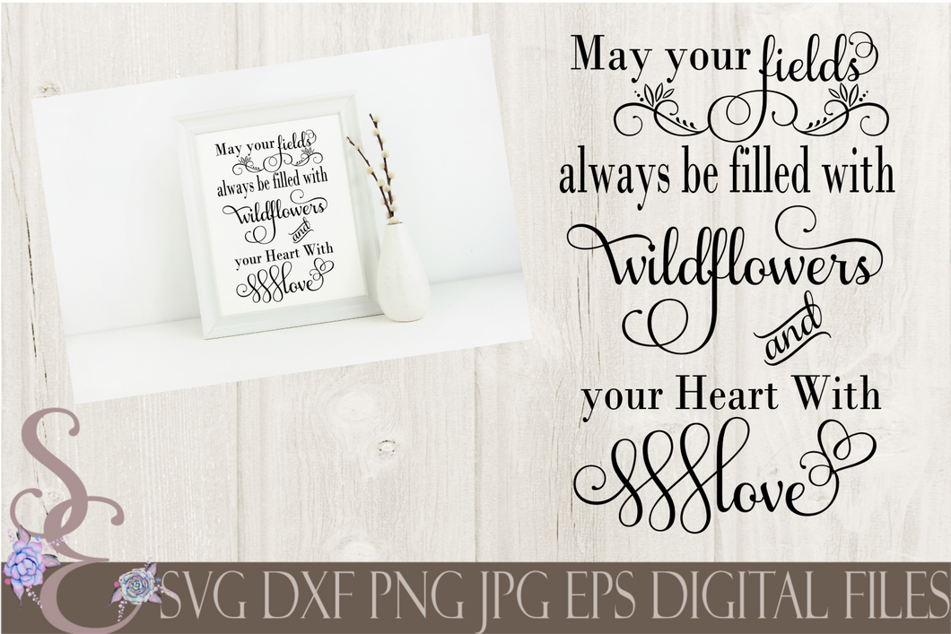 May Your Fields Always Be Filled With Wildflowers Svg, Digital File, SVG, DXF, EPS, Png, Jpg, Cricut, Silhouette, Print File