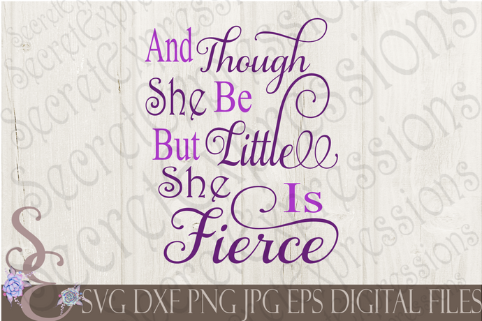 Though She Be But Little She Is Fierce Svg, Digital File, SVG, DXF, EPS, Png, Jpg, Cricut, Silhouette, Print File