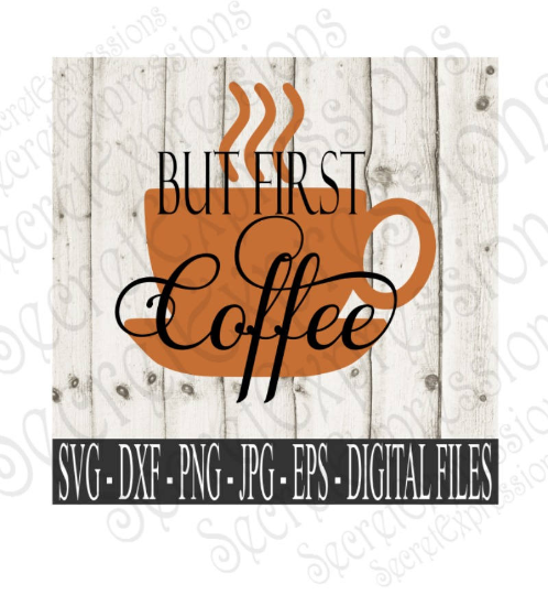 But First Coffee SVG, Digital File, SVG, DXF, EPS, Png, Jpg, Cricut, Silhouette, Print File