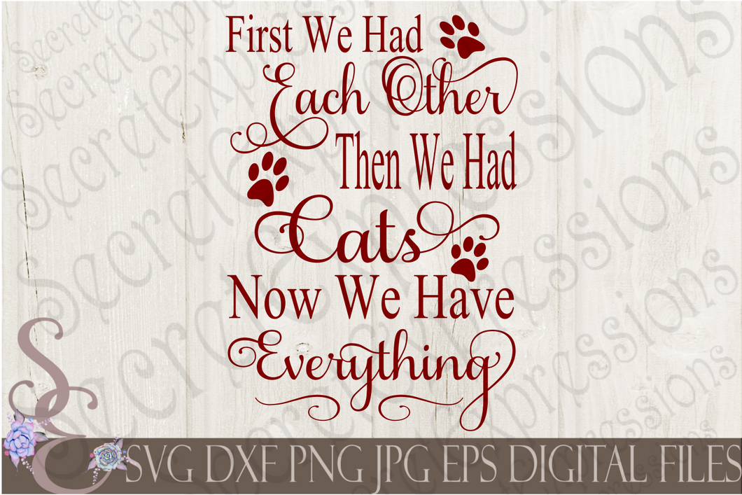 First We Had Each Other Then We Had Cats Now We Have Everything Svg, Digital File, SVG, DXF, EPS, Png, Jpg, Cricut, Silhouette, Print File