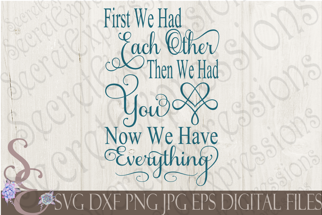 First We Had Each Other Then We Had You Now We Have Everything Svg, Digital File, SVG, DXF, EPS, Png, Jpg, Cricut, Silhouette, Print File