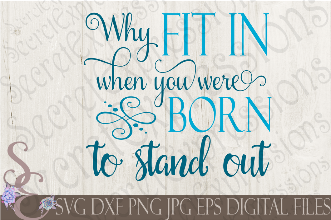 Why Fit in When you were Born to Stand Out Svg, Digital File, SVG, DXF, EPS, Png, Jpg, Cricut, Silhouette, Print File