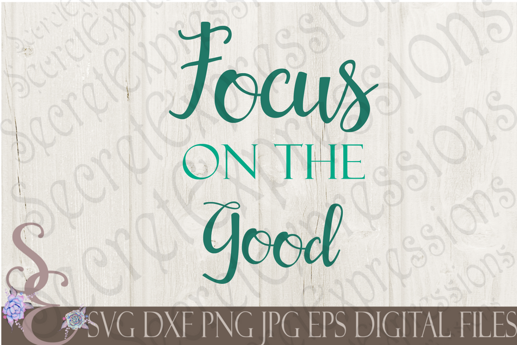 Focus on the Good Svg, Digital File, SVG, DXF, EPS, Png, Jpg, Cricut, Silhouette, Print File