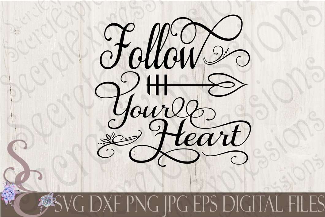 Follow Your Heart Svg, Digital File, SVG, DXF, EPS, Png, Jpg, Cricut, Silhouette, Print File