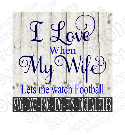 I Love My Wife ~ Lets Me Watch Football SVG, Digital File, SVG, DXF, EPS, Png, Jpg, Cricut, Silhouette, Print File