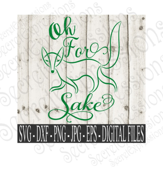 Oh For Fox Sake SVG, Digital File, SVG, DXF, EPS, Png, Jpg, Cricut, Silhouette, Print File