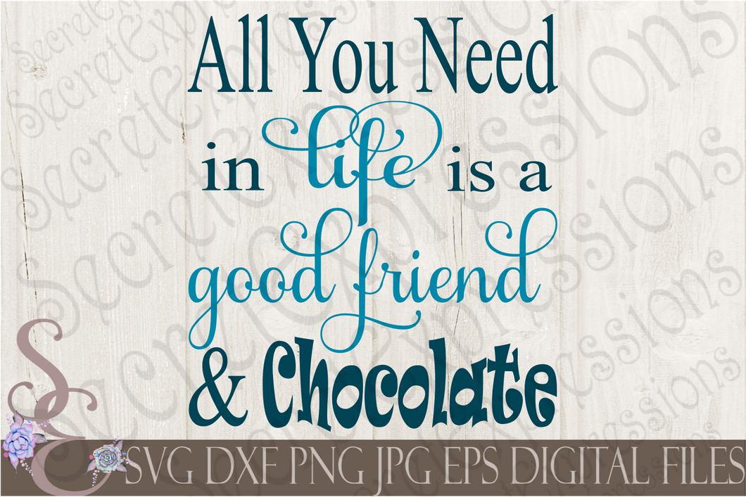 All you need in life is a Good Friend & Chocolate Svg, Digital File, SVG, DXF, EPS, Png, Jpg, Cricut, Silhouette, Print File