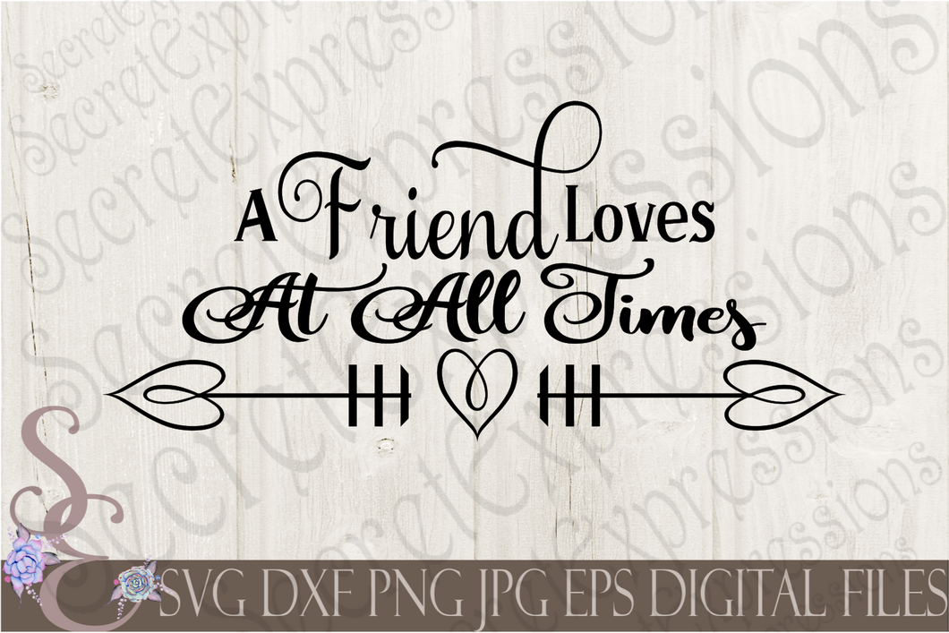 A Friend Loves At All Times Svg, Digital File, SVG, DXF, EPS, Png, Jpg, Cricut, Silhouette, Print File