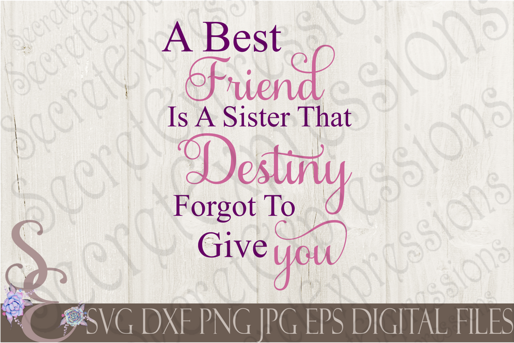 A Best Friend is A Sister That Destiny Forgot To Give You Svg, Digital File, SVG, DXF, EPS, Png, Jpg, Cricut, Silhouette, Print File