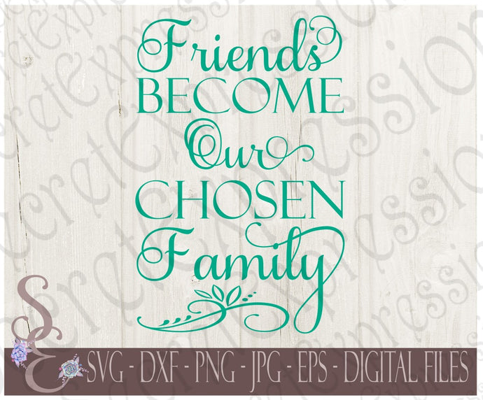 Friends Become Our Chosen Family Svg, Digital File, SVG, DXF, EPS, Png, Jpg, Cricut, Silhouette, Print File