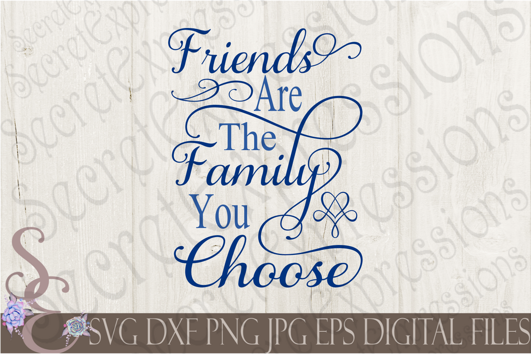 Friends Are The Family You Choose Svg, Digital File, SVG, DXF, EPS, Png, Jpg, Cricut, Silhouette, Print File