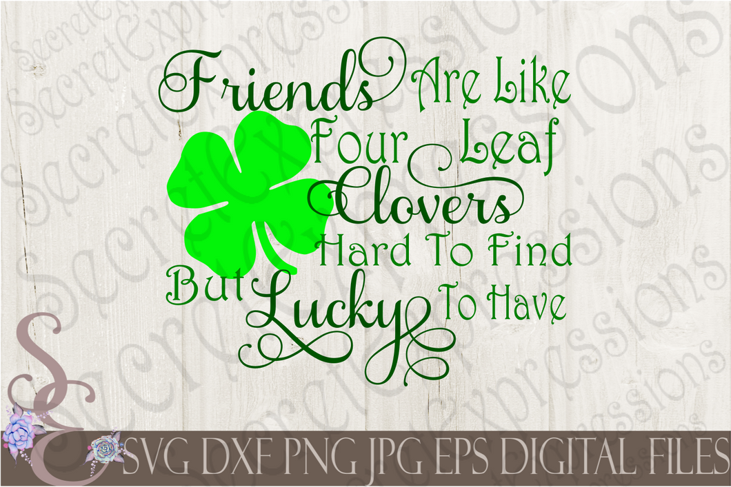 Friends are like four leaf clovers Svg, Digital File, SVG, DXF, EPS, Png, Jpg, Cricut, Silhouette, Print File