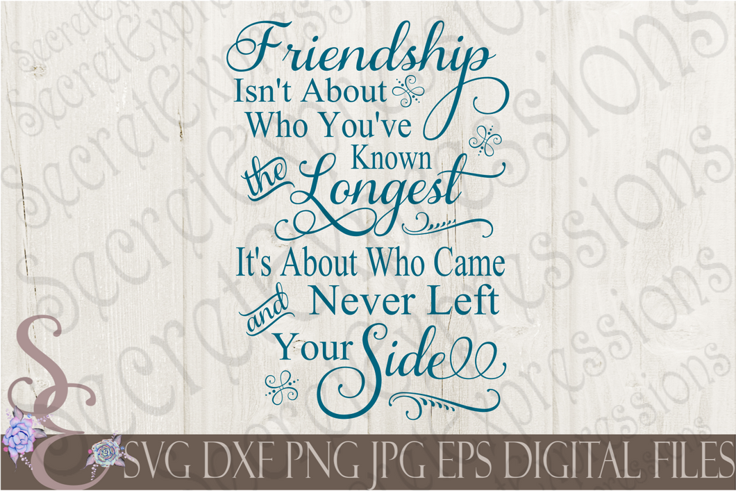 Friendship isn't about who you've known the longest Svg, Digital File, SVG, DXF, EPS, Png, Jpg, Cricut, Silhouette, Print File