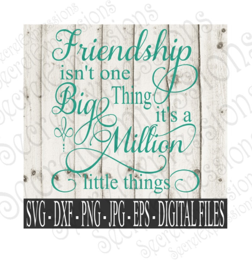 Friendship isn't one Big thing Svg, Digital File, SVG, DXF, EPS, Png, Jpg, Cricut, Silhouette, Print File
