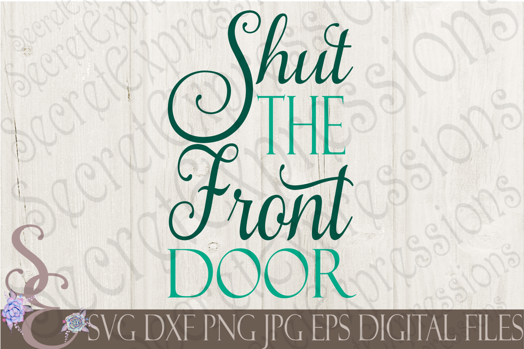 Shut The Front Door Svg, Digital File, SVG, DXF, EPS, Png, Jpg, Cricut, Silhouette, Print File