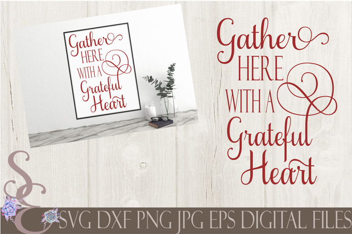 Gather Here With A Grateful Heart Svg, Digital File, SVG, DXF, EPS, Png, Jpg, Cricut, Silhouette, Print File