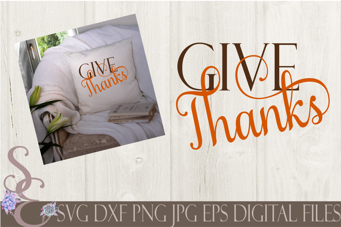 Give Thanks Svg, Digital File, SVG, DXF, EPS, Png, Jpg, Cricut, Silhouette, Print File