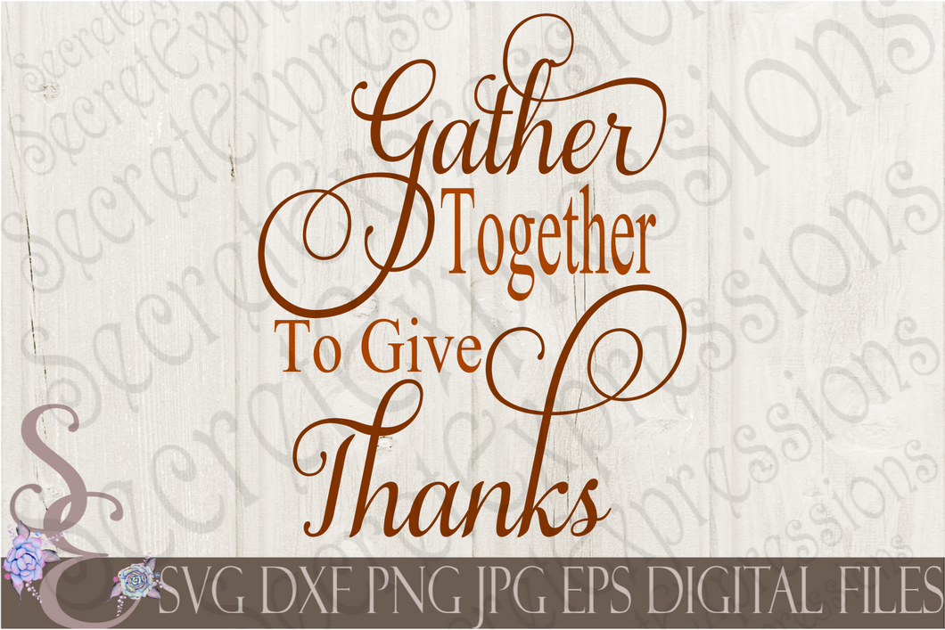 Gather Together To Give Thanks Svg, Digital File, SVG, DXF, EPS, Png, Jpg, Cricut, Silhouette, Print File