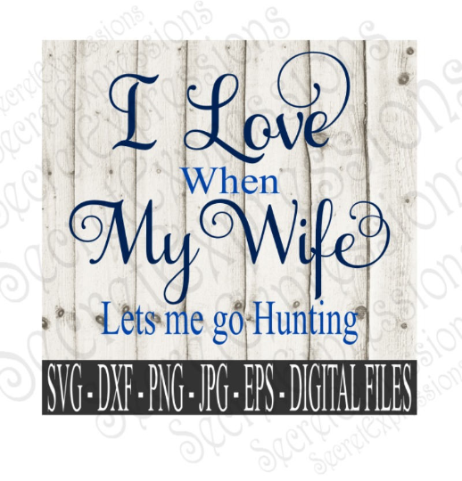I Love My Wife  Lets Me Go Hunting SVG, Digital File, SVG, DXF, EPS, Png, Jpg, Cricut, Silhouette, Print File