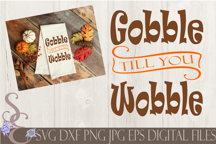 Gobble Till You Wobble Svg, Digital File, SVG, DXF, EPS, Png, Jpg, Cricut, Silhouette, Print File