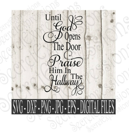 Until God Opens The Door Praise Him In The Hallway Svg, Digital File, SVG, DXF, EPS, Png, Jpg, Cricut, Silhouette, Print File