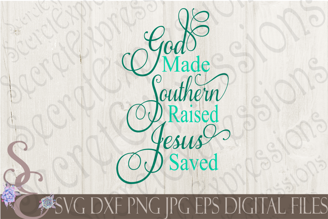 God Made Southern Raised Jesus Saved Svg, Digital File, SVG, DXF, EPS, Png, Jpg, Cricut, Silhouette, Print File