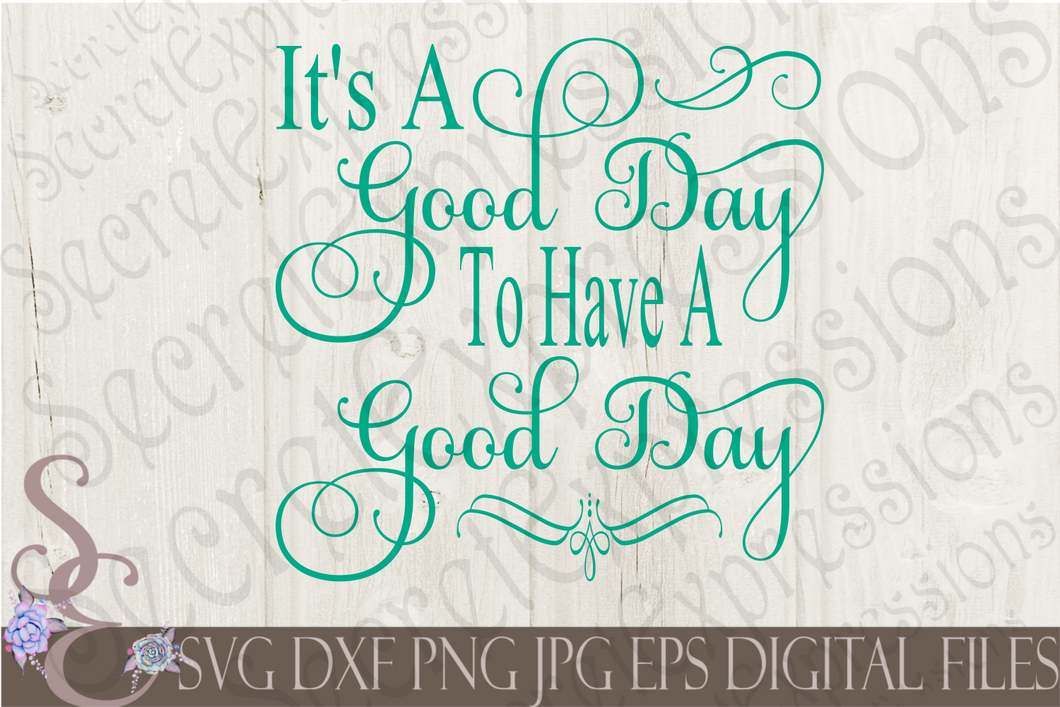 It's A Good Day To Have A Good Day Svg, Digital File, SVG, DXF, EPS, Png, Jpg, Cricut, Silhouette, Print File