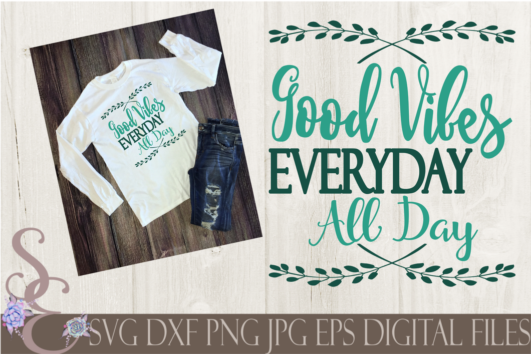 Good Vibes Everyday All Day Svg, Digital File, SVG, DXF, EPS, Png, Jpg, Cricut, Silhouette, Print File