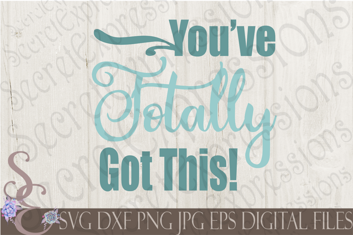 You've Totally Got This Svg, Digital File, SVG, DXF, EPS, Png, Jpg, Cricut, Silhouette, Print File