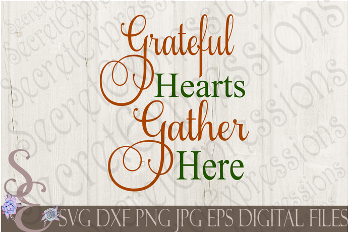 Grateful Hearts Gather Here Svg, Digital File, SVG, DXF, EPS, Png, Jpg, Cricut, Silhouette, Print File