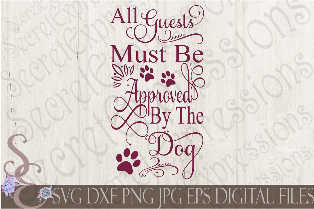 All guests must be approved by the Dog Svg, Digital File, SVG, DXF, EPS, Png, Jpg, Cricut, Silhouette, Print File