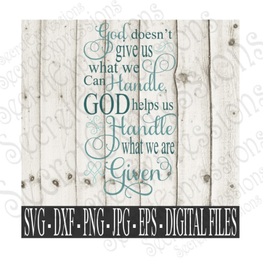 God doesn't give us what we can handle, God helps us handle what we are given Svg, Bible Verse, Digital File, SVG, DXF, EPS, Png, Jpg, Cricut, Silhouette, Print File