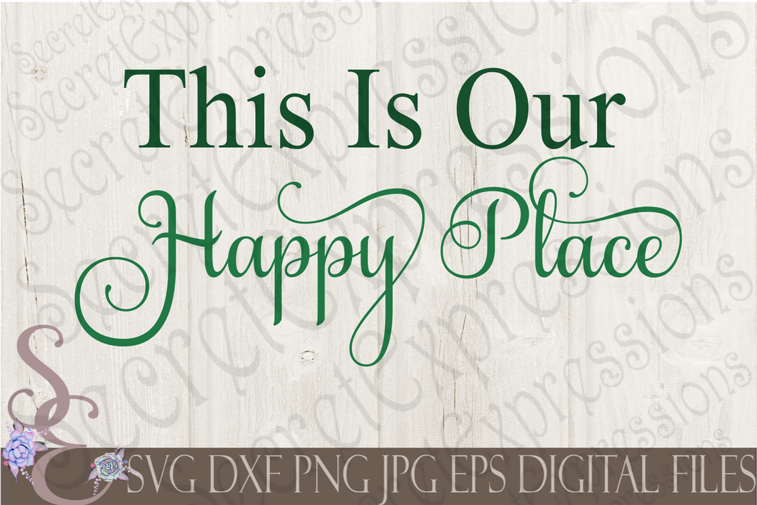 This is our Happy Place Svg, Digital File, SVG, DXF, EPS, Png, Jpg, Cricut, Silhouette, Print File