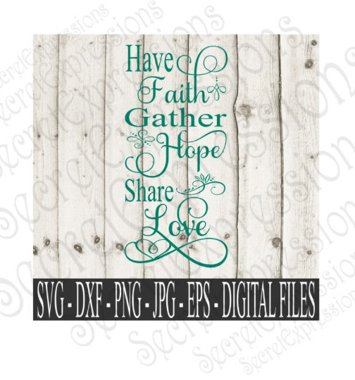 Have Faith Gather Hope Share Love Svg, Bible Verse, Digital File, SVG, DXF, EPS, Png, Jpg, Cricut, Silhouette, Print File