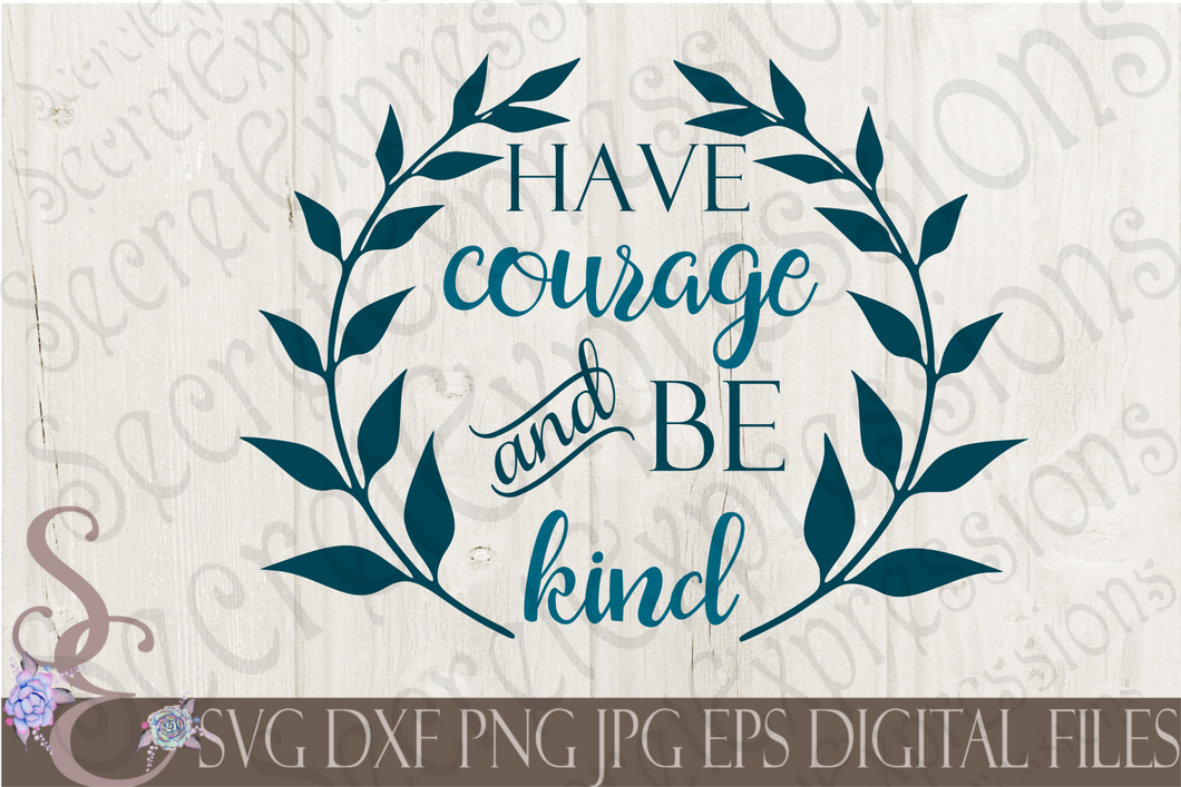 Have Courage and Be Kind Svg, Digital File, SVG, DXF, EPS, Png, Jpg, Cricut, Silhouette, Print File