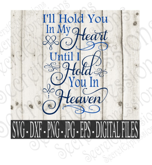 Hold you in my Heart Svg, Digital File, SVG, DXF, EPS, Png, Jpg, Cricut, Silhouette, Print File