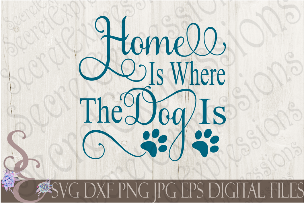 Home Is Where The Dog Is Svg, Digital File, SVG, DXF, EPS, Png, Jpg, Cricut, Silhouette, Print File
