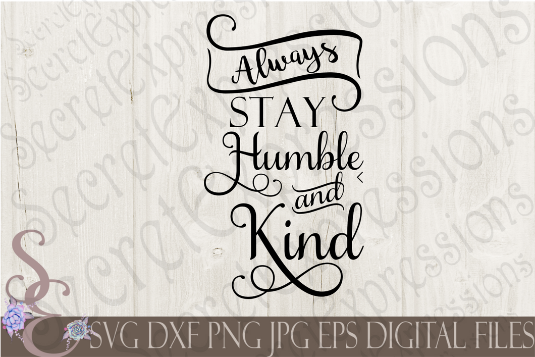 Always Stay Humble And Kind Svg, Digital File, SVG, DXF, EPS, Png, Jpg, Cricut, Silhouette, Print File