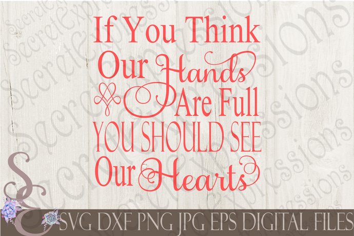 If you think our hearts are full Svg, Digital File, SVG, DXF, EPS, Png, Jpg, Cricut, Silhouette, Print File