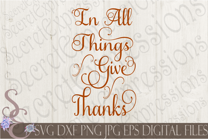 In All Things Give Thanks Svg, Digital File, SVG, DXF, EPS, Png, Jpg, Cricut, Silhouette, Print File