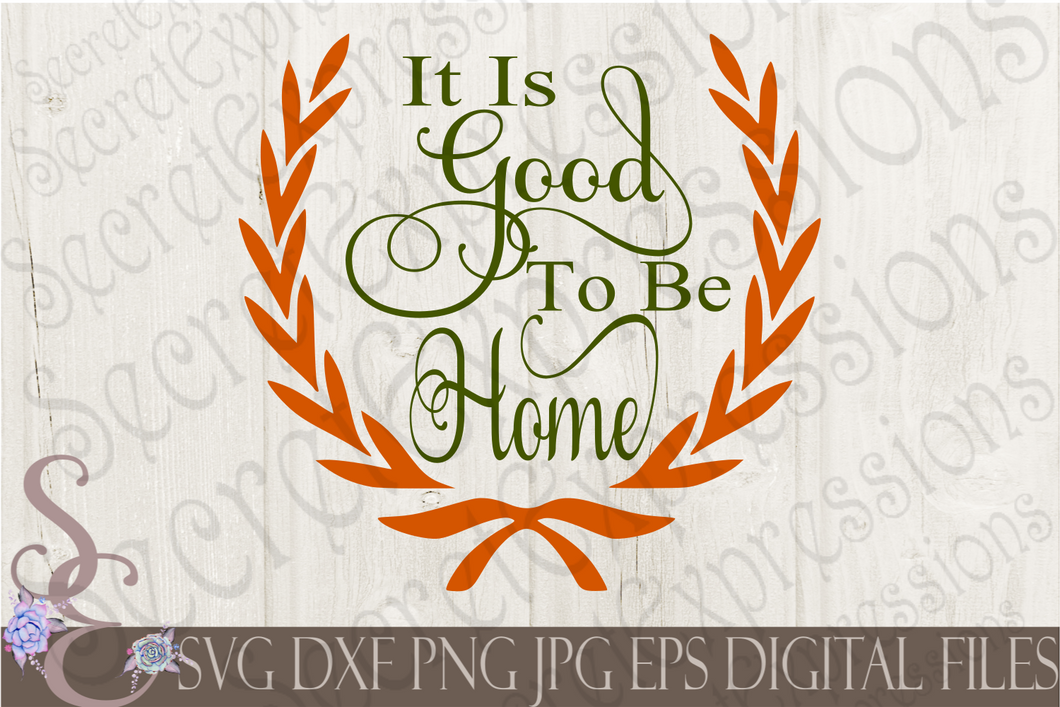 It Is Good To Be Home Svg, Digital File, SVG, DXF, EPS, Png, Jpg, Cricut, Silhouette, Print File