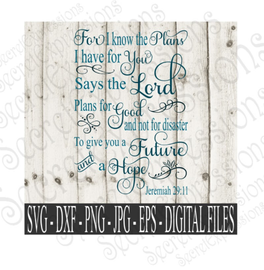 For I know the Plans I have for you Svg, Jeremiah 29:11, Bible Verse, Digital File, SVG, DXF, EPS, Png, Jpg, Cricut, Silhouette, Print File