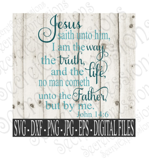 I am the way the truth and the life Svg, John 14:6 religious bible verse, Digital File, SVG, DXF, EPS, Png, Jpg, Cricut, Silhouette, Print File